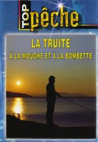 Top peche - truite mouche bombette - dvd