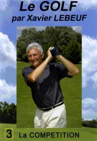 Le golf - 3 competition - dvd  par xavier lebeuf