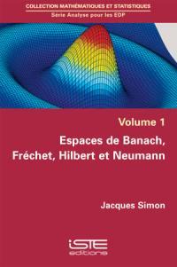 Espaces de Banach, Fréchet, Hilbert et Neumann