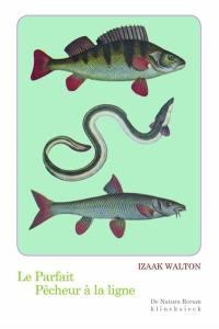 Le parfait pêcheur à la ligne ou Le divertissement du contemplatif : discours sur les rivières, les étangs, la pêche et le poisson