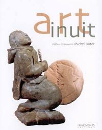 Art inuit : la sculpture et l'estampe contemporaines des Inuit du Canada = Inuit Art : contemporary sculpture and print of tne Canadian Inuit