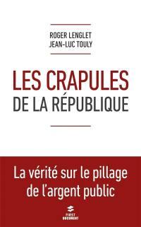 Les crapules de la République : la vérité sur le pillage de l'argent public