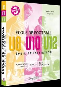 Ecole de football, éveil et initiation : 140 séances d'entraînement + tests d'évaluation : catégories U8, U10 et U12