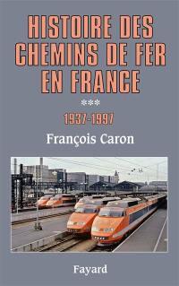 Histoire des chemins de fer en France. Volume 3, 1937-1997