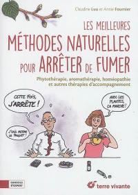 Les meilleures méthodes naturelles pour arrêter de fumer : phytothérapie, aromathérapie, homéopathie et autres thérapies d'accompagnement