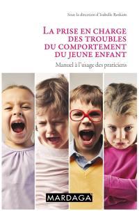 La prise en charge des troubles du comportement du jeune enfant : manuel à l'usage des praticiens