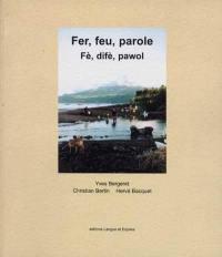 Fer, feu, parole : Yves Bergeret, Christian Bertin, Hervé Bacquet = Fè, difè, pawol