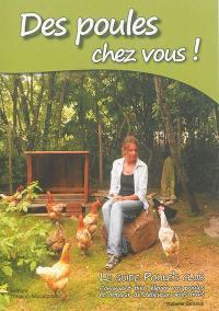 Des poules chez vous ! : le guide Poule's Club : comment bien élever vos poules et obtenir de délicieux oeufs frais