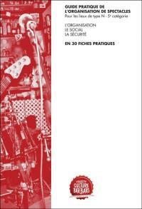 Guide pratique de l'organisation de spectacles pour les lieux de type N-5e catégorie : l'organisation, le social, la sécurité en 30 fiches pratiques