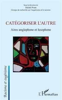 Catégoriser l'autre : aires anglophone et lusophone