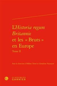 L'Historia regum Britannie et les Bruts en Europe. Volume 2, Production, circulation et réception