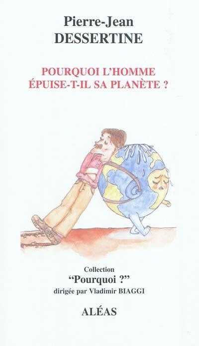 Pourquoi l'homme épuise-t-il sa planète ?