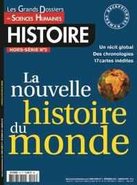 Grands dossiers des sciences humaines (Les), hors-série : histoire. n° 3, La nouvelle histoire du monde