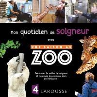 Mon quotidien de soigneur : avec une saison au zoo
