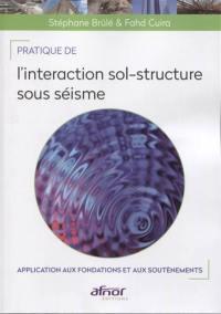 Pratique de l'interaction sol-structure sous séisme : application aux fondations et aux soutènements