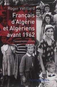 Français d'Algérie et Algériens avant 1962 : témoignages croisés