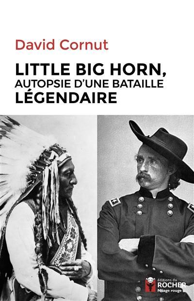 Little Big Horn : autopsie d'une bataille légendaire