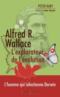 Alfred R. Wallace, l'explorateur de l'évolution