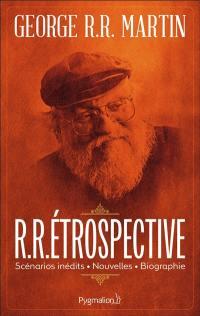 R.R.étrospective : scénarios inédits, nouvelles, biographie