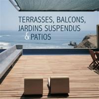 Terrasses, balcons, jardins suspendus & patios = Terraces, balconies, roof gardens & patios = Terrassen, Balkons, Dachgärten und Patios