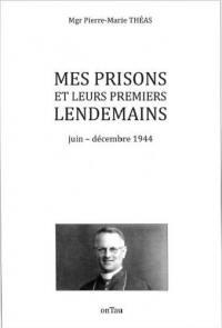 Mes prisons et leurs premiers lendemains : juin-décembre 1944