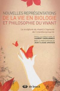 Nouvelles représentations de la vie en biologie et philosophie du vivant