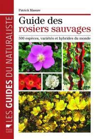 Guide des rosiers sauvages : 500 espèces, variétés et hybrides du monde