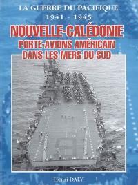 La guerre du Pacifique, 1941-1945 : Nouvelle-Calédonie, porte-avions américain dans les mers du sud