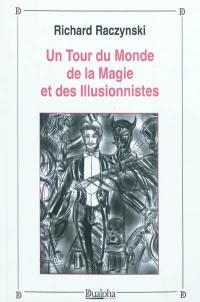 Un tour du monde de la magie et des illusionnistes : recueil de notices biographiques du XVIe au XIXe siècle