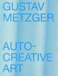 Gustav Metzger : auto-creative art : exposition, Lyon, Musée d'art contemporain, du 15 février au 14 avril 2013