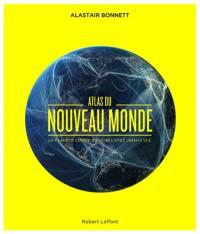 Atlas du nouveau monde : la planète comme vous ne l'avez jamais vue