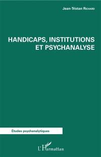 Handicaps, institutions et psychanalyse
