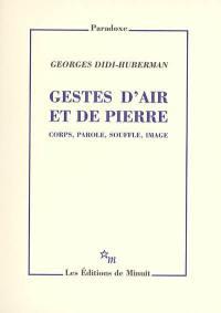 Gestes d'air et de Pierre : corps, parole, souffle, image