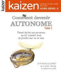 Kaizen, hors-série. n° 3, Comment devenir autonome : manuel à offrir à vos amis qui veulent passer à l'action depuis (trop) longtemps : 55 planches illustrées sur le jardin, l'énergie, l'alimentation, le bien-être