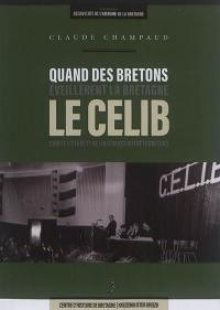 Quand les Bretons éveillèrent la Bretagne : le Celib, Comité d'étude et de liaison des intérêts bretons
