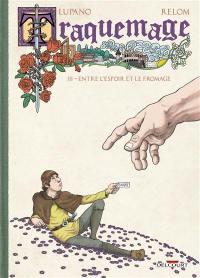 Traquemage. Volume 3, Entre l'espoir et le fromage