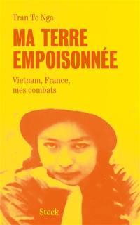 Ma terre empoisonnée : Vietnam, France, mes combats