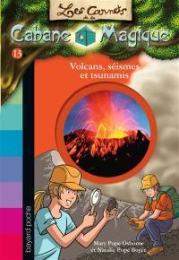 Les carnets de la Cabane magique. Volume 13, Volcans, séismes et tsunamis