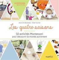Les quatre saisons : 50 activités Montessori pour découvrir le monde autrement