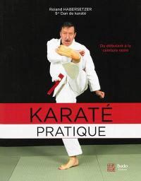 Karaté pratique : du débutant à la ceinture noire : programmes jusqu'au 6e Dan