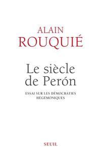 Le siècle de Perón : essai sur les démocraties hégémoniques