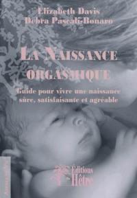 La naissance orgasmique : guide pour vivre une naissance sûre, satisfaisante et agréable