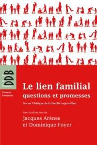 Le lien familial : questions et promesses : penser l'éthique de la famille aujourd'hui