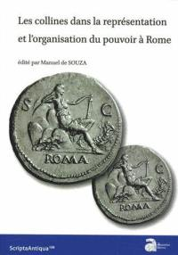 Les collines dans la représentation et l'organisation du pouvoir à Rome