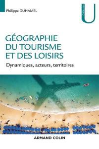 Géographie du tourisme et des loisirs : dynamiques, acteurs, territoires