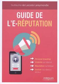 Guide de l'e-réputation : personal branding, visibilité sur Internet, réputation numérique, gestion des réseaux sociaux