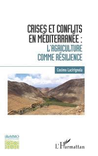 Crises et conflits en Méditerranée : l'agriculture comme résilience