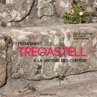 Tregastell, à la croisée des chemins = Tregastell : kroashent
