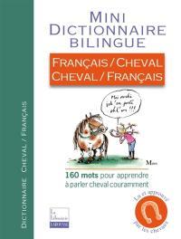 Mini dictionnaire bilingue : français-cheval, cheval-français : 160 mots pour apprendre à parler cheval couramment