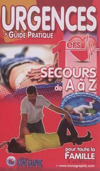 Urgences : guide pratique pour toute la famille : 1ers secours de A à Z